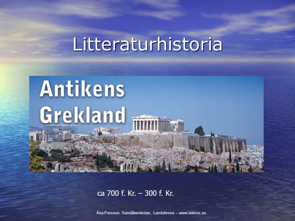 Litteraturhistoria ca 700 f. Kr. – 300 f. Kr. Åsa Persson, Sandåkerskolan, Landskrona – www.lektion.se