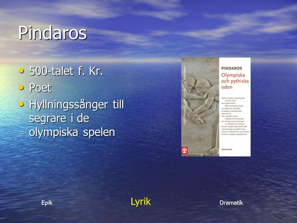 Pindaros 500-talet f. Kr. 500-talet f. Kr. Poet Poet Hyllningssånger till segrare i de olympiska spelen Hyllningssånger till segrare i de olympiska sp