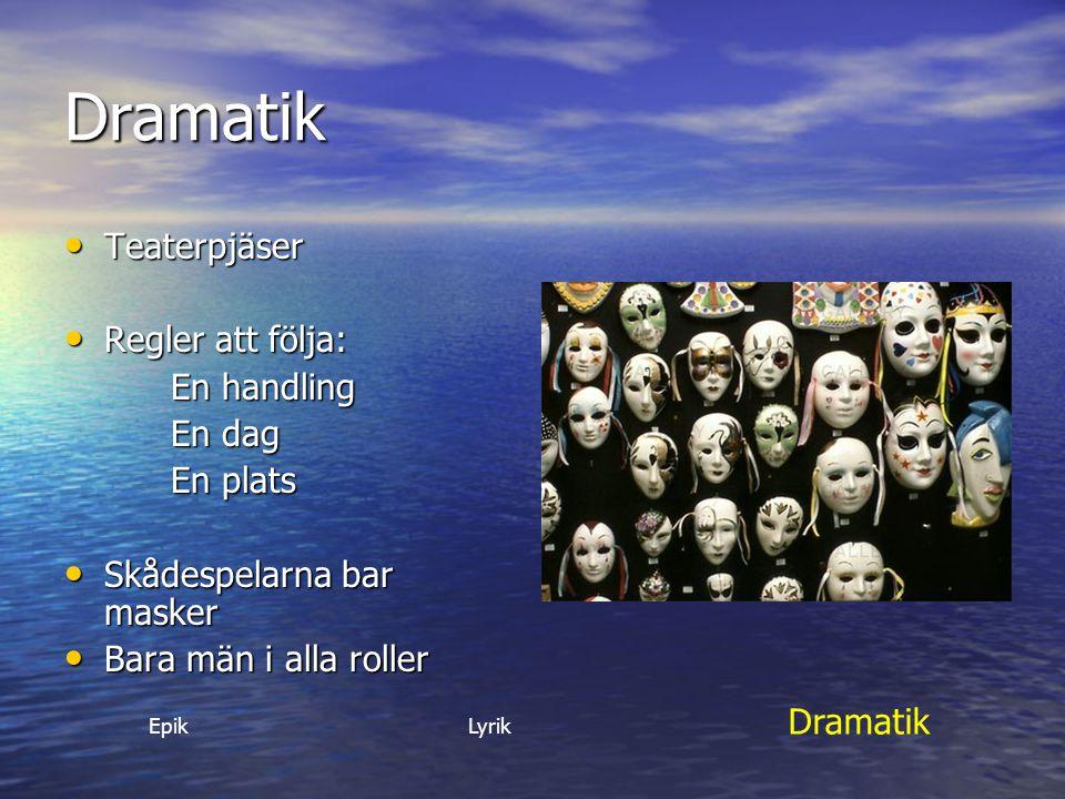 Dramatik Teaterpjäser Teaterpjäser Regler att följa: Regler att följa: En handling En dag En plats Skådespelarna bar masker Skådespelarna bar masker B
