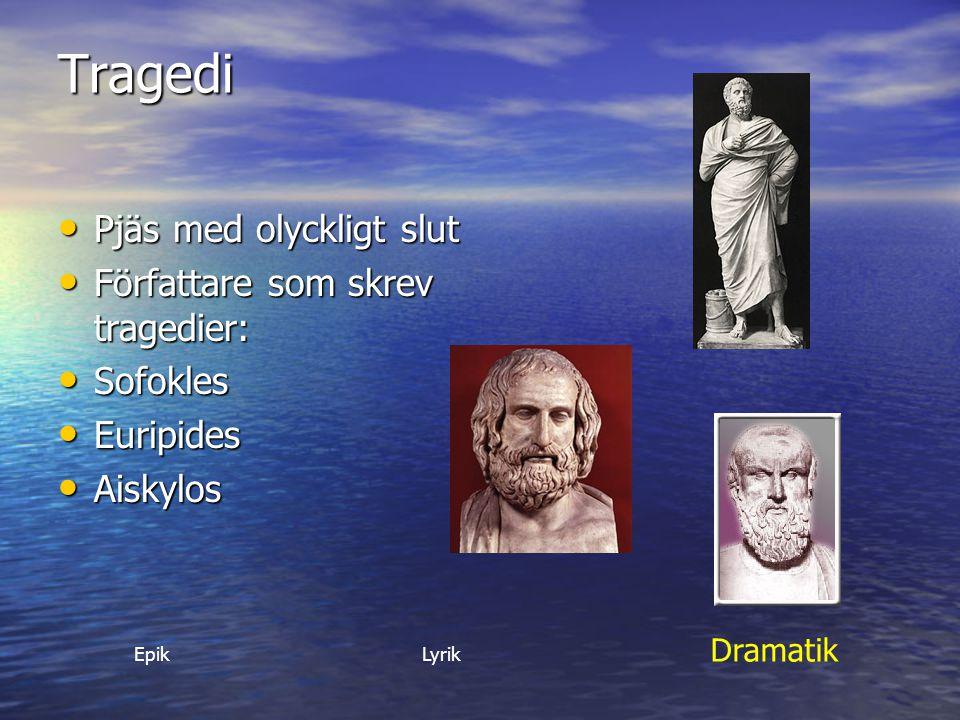 Tragedi Pjäs med olyckligt slut Pjäs med olyckligt slut Författare som skrev tragedier: Författare som skrev tragedier: Sofokles Sofokles Euripides Eu