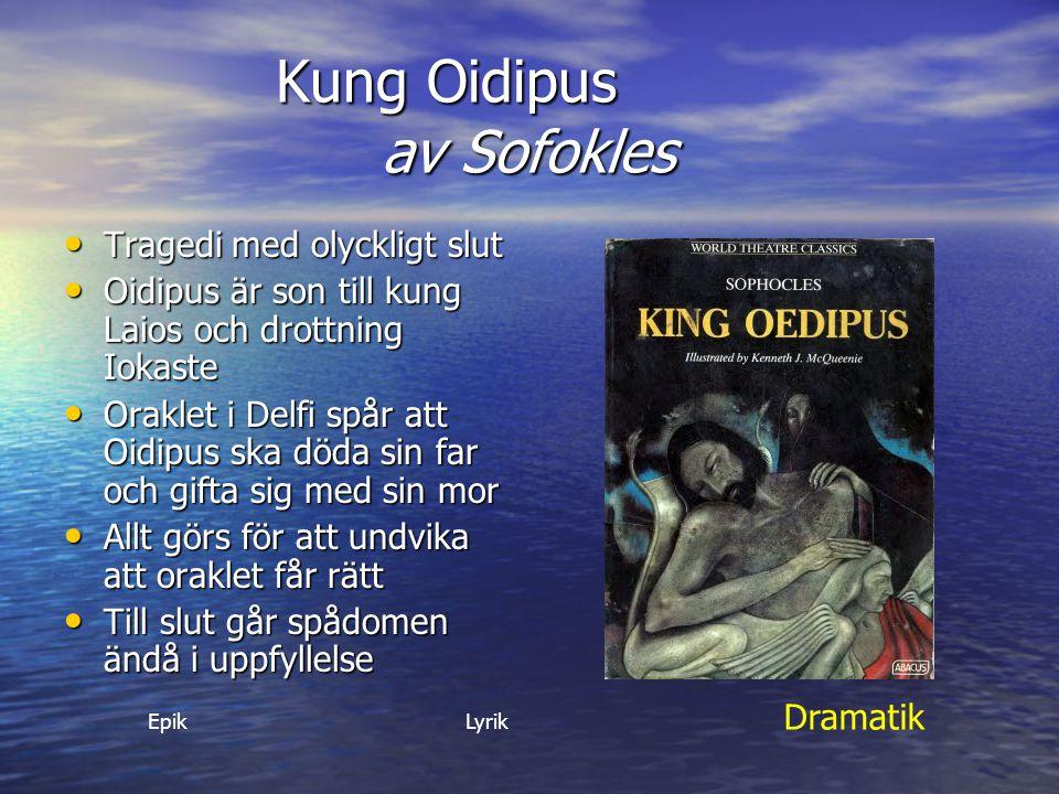 Kung Oidipus av Sofokles Tragedi med olyckligt slut Tragedi med olyckligt slut Oidipus är son till kung Laios och drottning Iokaste Oidipus är son til