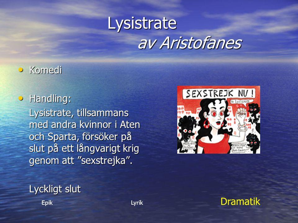 Lysistrate av Aristofanes Komedi Komedi Handling: Handling: Lysistrate, tillsammans med andra kvinnor i Aten och Sparta, försöker på slut på ett långv