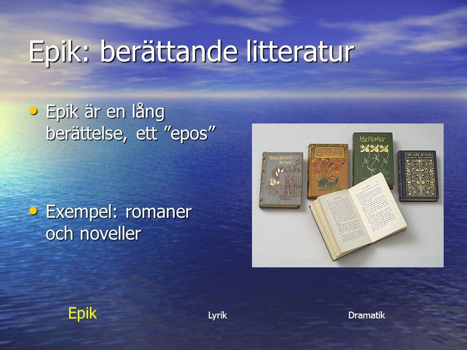 """Epik: berättande litteratur Epik är en lång berättelse, ett """"epos"""" Epik är en lång berättelse, ett """"epos"""" Exempel: romaner och noveller Exempel: roman"""