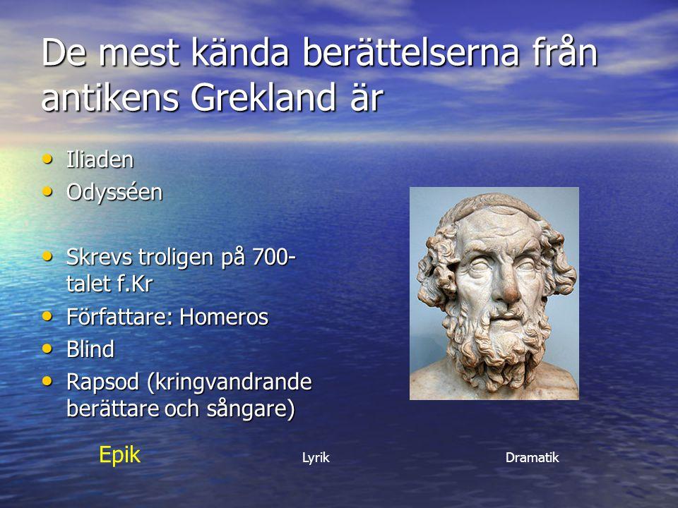 De mest kända berättelserna från antikens Grekland är Iliaden Iliaden Odysséen Odysséen Skrevs troligen på 700- talet f.Kr Skrevs troligen på 700- tal
