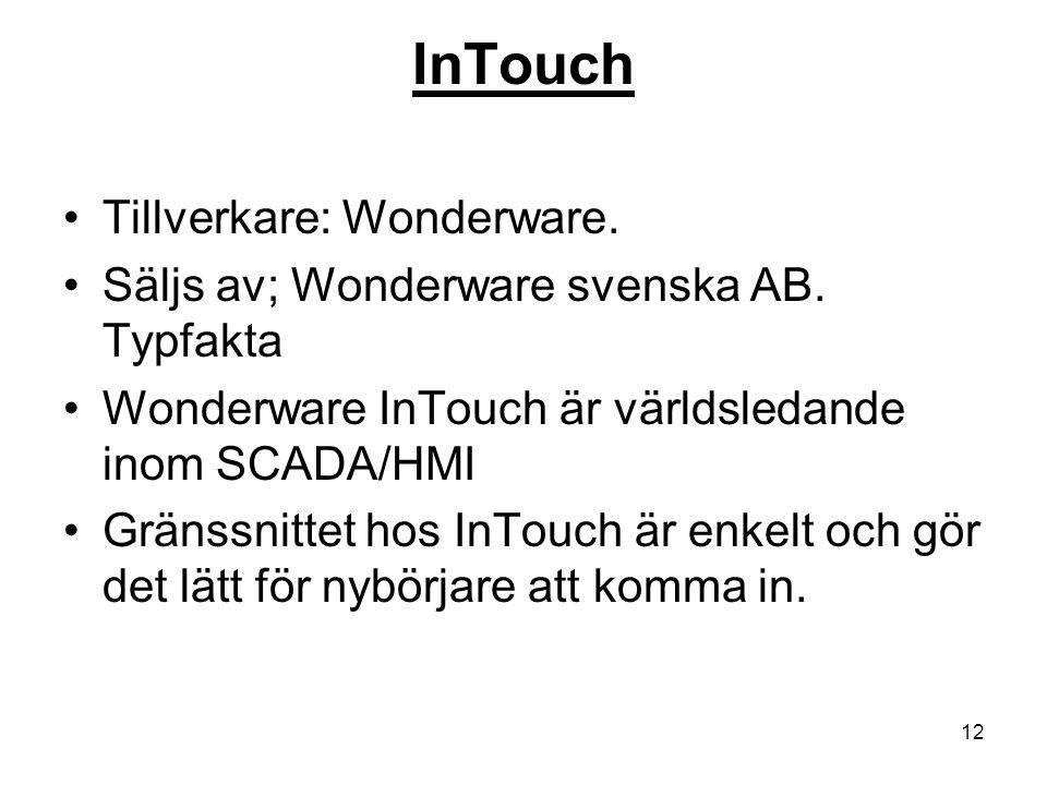 12 InTouch Tillverkare: Wonderware. Säljs av; Wonderware svenska AB. Typfakta Wonderware InTouch är världsledande inom SCADA/HMI Gränssnittet hos InTo
