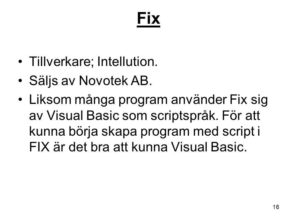 16 Fix Tillverkare; Intellution. Säljs av Novotek AB. Liksom många program använder Fix sig av Visual Basic som scriptspråk. För att kunna börja skapa