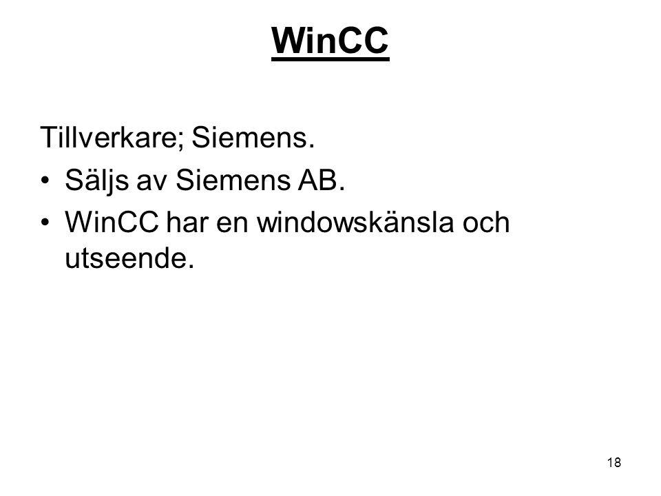 18 WinCC Tillverkare; Siemens. Säljs av Siemens AB. WinCC har en windowskänsla och utseende.