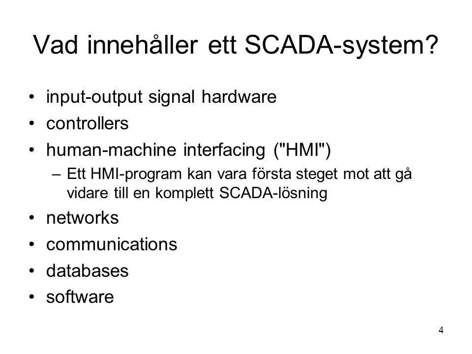 4 Vad innehåller ett SCADA-system? input-output signal hardware controllers human-machine interfacing (