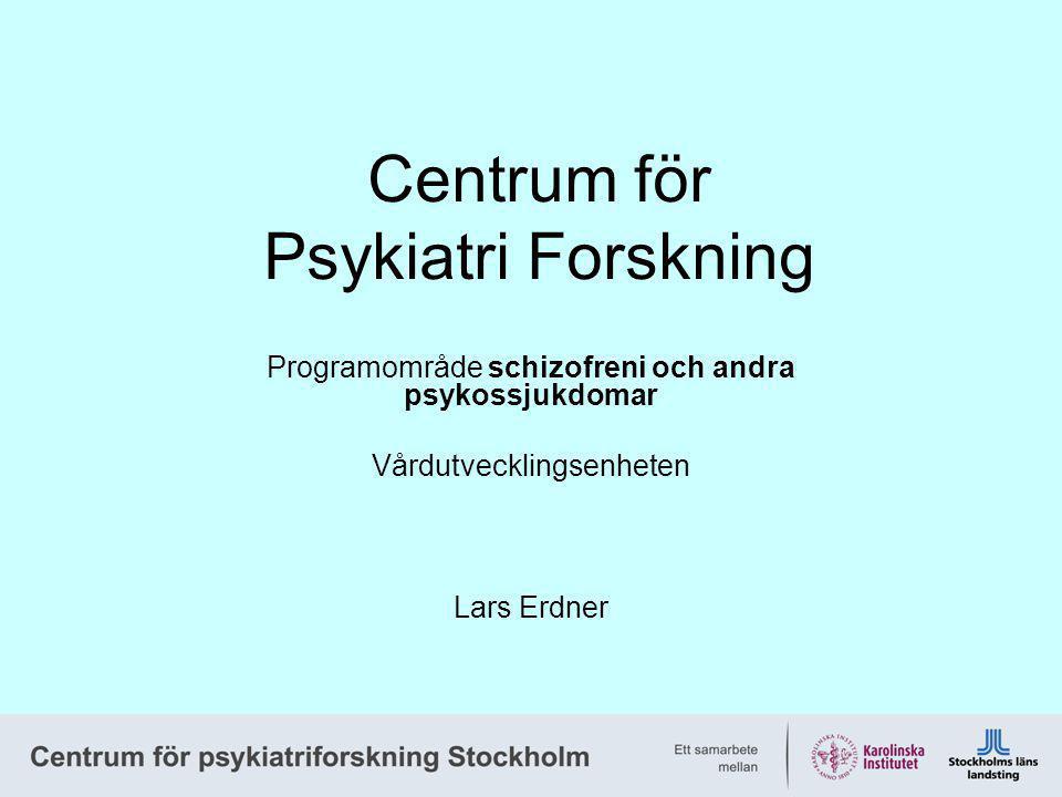 Centrum för Psykiatri Forskning Programområde schizofreni och andra psykossjukdomar Vårdutvecklingsenheten Lars Erdner