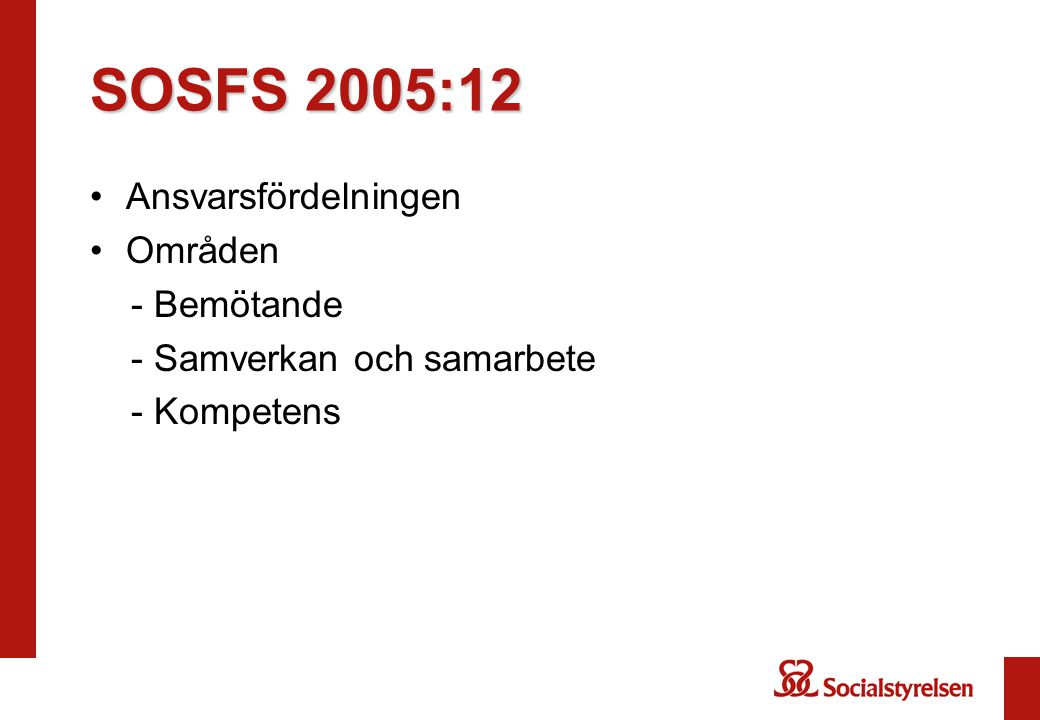 SOSFS 2005:12 Ansvarsfördelningen Områden - Bemötande - Samverkan och samarbete - Kompetens