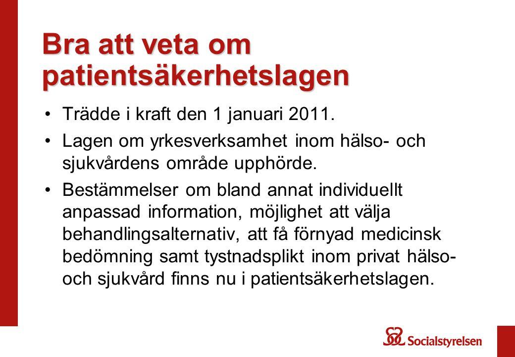 Bra att veta om patientsäkerhetslagen Trädde i kraft den 1 januari 2011.