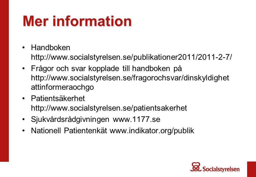 Mer information Handboken http://www.socialstyrelsen.se/publikationer2011/2011-2-7/ Frågor och svar kopplade till handboken på http://www.socialstyrelsen.se/fragorochsvar/dinskyldighet attinformeraochgo Patientsäkerhet http://www.socialstyrelsen.se/patientsakerhet Sjukvårdsrådgivningen www.1177.se Nationell Patientenkät www.indikator.org/publik