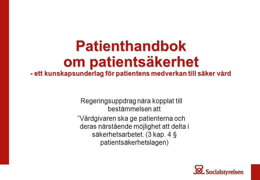 Patienthandbok om patientsäkerhet - ett kunskapsunderlag för patientens medverkan till säker vård Regeringsuppdrag nära kopplat till bestämmelsen att Vårdgivaren ska ge patienterna och deras närstående möjlighet att delta i säkerhetsarbetet.