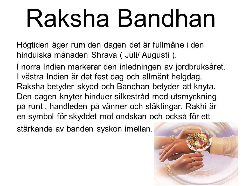Raksha Bandhan Högtiden äger rum den dagen det är fullmåne i den hinduiska månaden Shrava ( Juli/ Augusti ). I norra Indien markerar den inledningen a