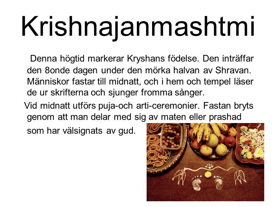 Krishnajanmashtmi Denna högtid markerar Kryshans födelse. Den inträffar den 8onde dagen under den mörka halvan av Shravan. Människor fastar till midna