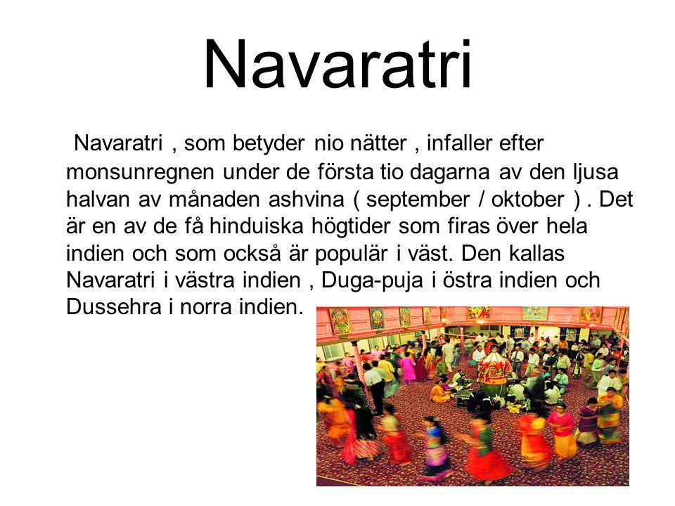 Navaratri Navaratri, som betyder nio nätter, infaller efter monsunregnen under de första tio dagarna av den ljusa halvan av månaden ashvina ( septembe