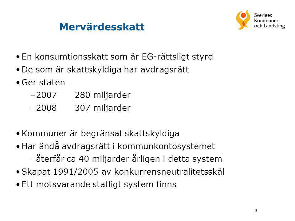 1 Mervärdesskatt En konsumtionsskatt som är EG-rättsligt styrd De som är skattskyldiga har avdragsrätt Ger staten –2007280 miljarder –2008307 miljarde