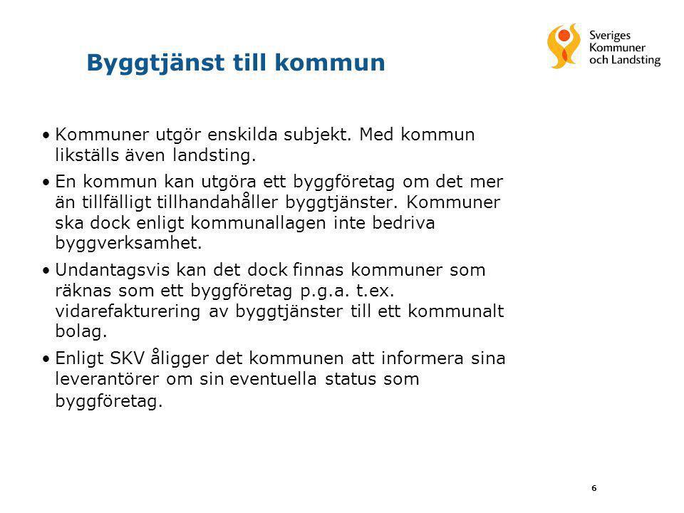 6 Byggtjänst till kommun Kommuner utgör enskilda subjekt. Med kommun likställs även landsting. En kommun kan utgöra ett byggföretag om det mer än till