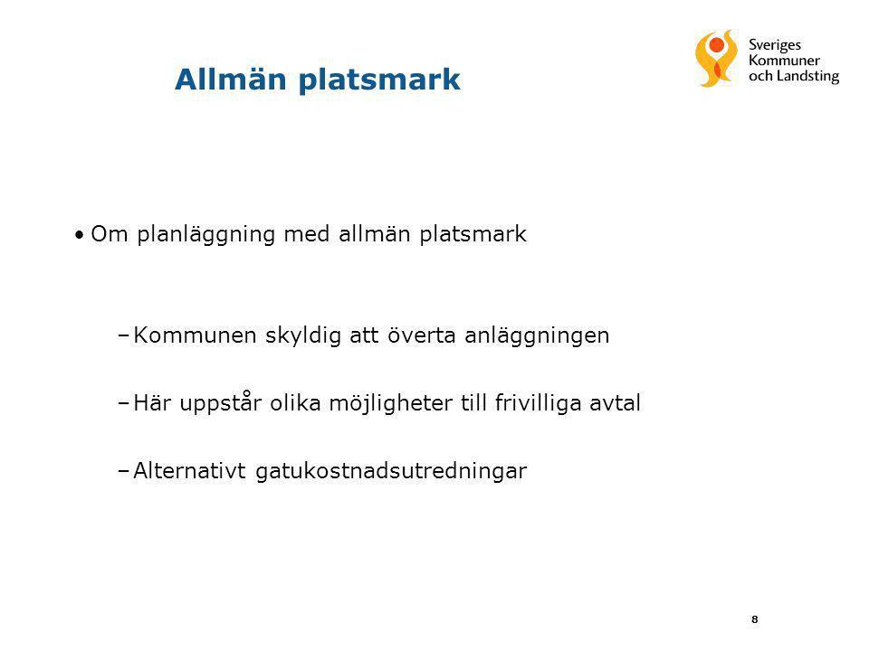 8 Allmän platsmark Om planläggning med allmän platsmark –Kommunen skyldig att överta anläggningen –Här uppstår olika möjligheter till frivilliga avtal