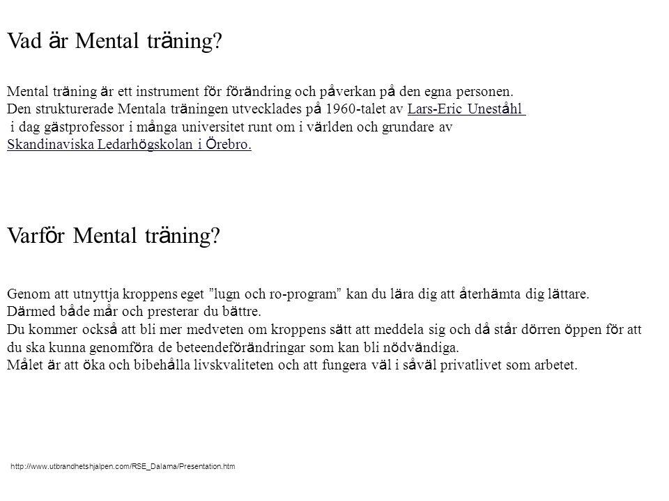 Vad ä r Mental tr ä ning? Mental tr ä ning ä r ett instrument f ö r f ö r ä ndring och p å verkan p å den egna personen. Den strukturerade Mentala tr