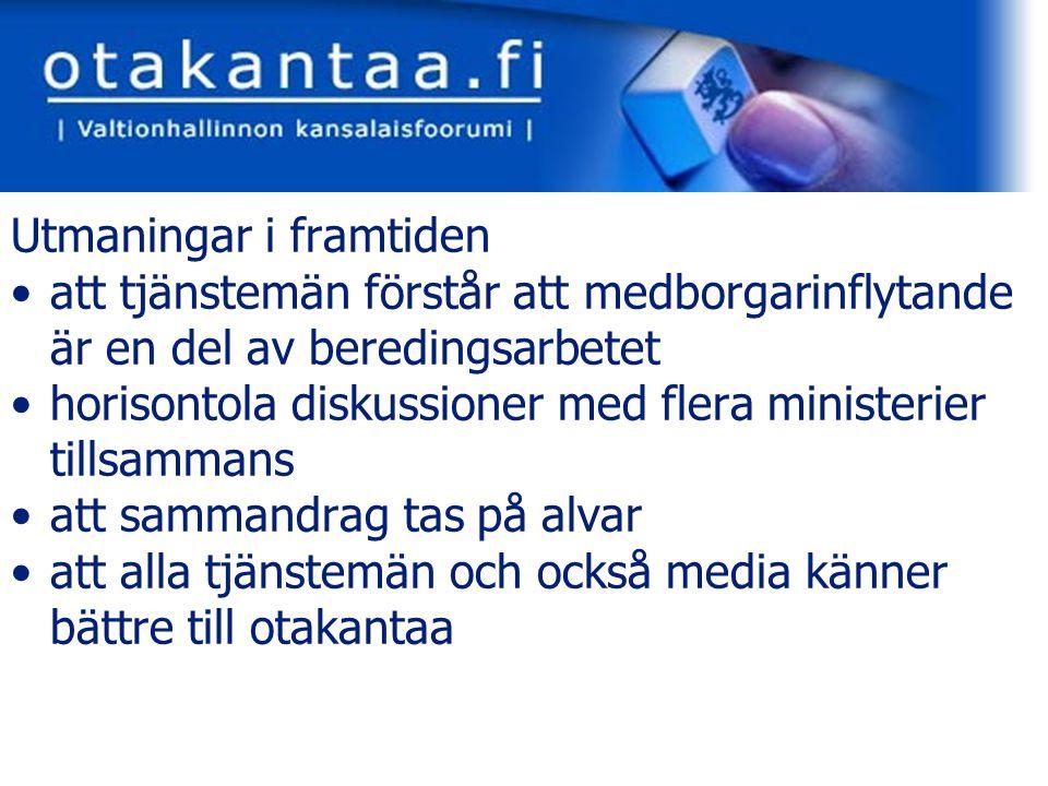 www.otakantaa.fi Utmaningar i framtiden att tjänstemän förstår att medborgarinflytande är en del av beredingsarbetet horisontola diskussioner med flera ministerier tillsammans att sammandrag tas på alvar att alla tjänstemän och också media känner bättre till otakantaa