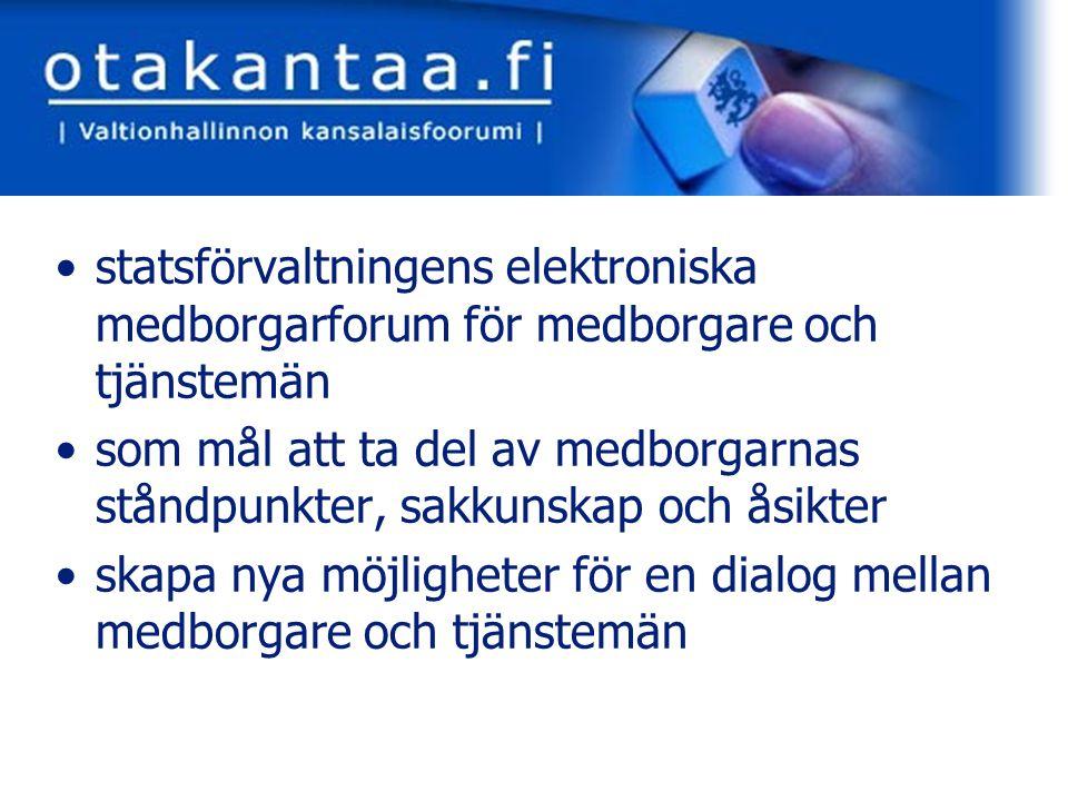 www.otakantaa.fi öppet för alla ingen registrering behövs tjänstemän deltar under eget namn medborgare kan själv välja – eget namn eller en signatur (anonymt) på finska (otakantaa.fi) och på svenska (dinasikt.fi)