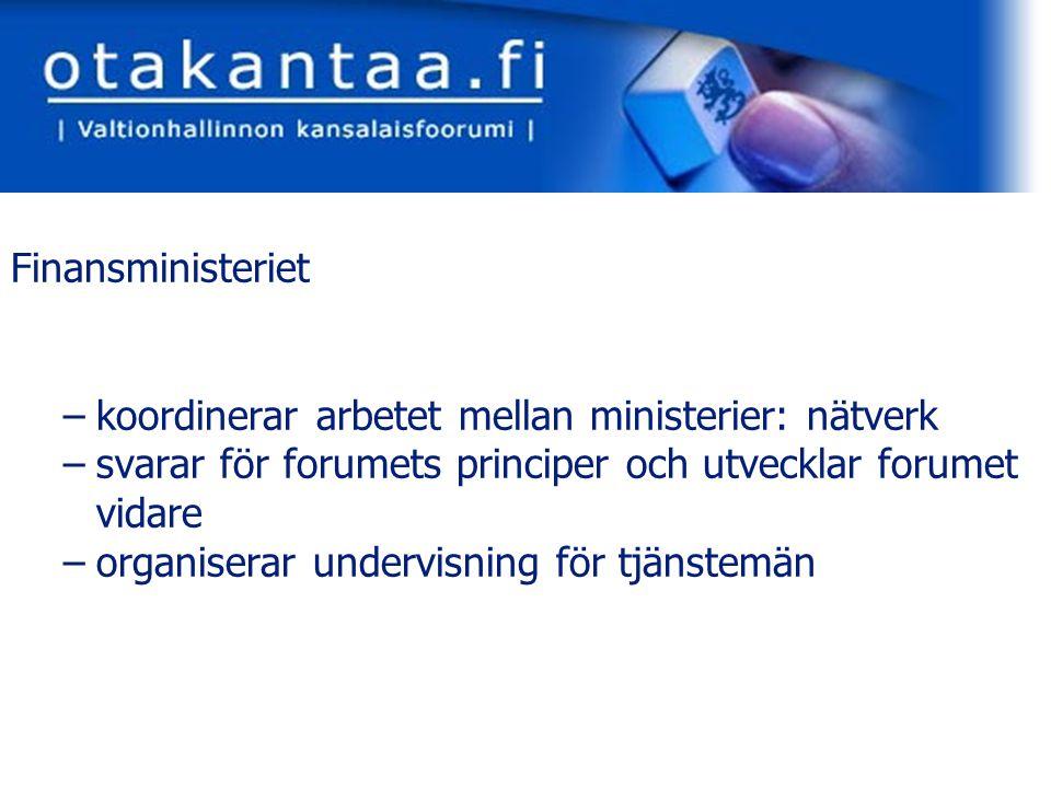 www.otakantaa.fi Finansministeriet –koordinerar arbetet mellan ministerier: nätverk –svarar för forumets principer och utvecklar forumet vidare –organiserar undervisning för tjänstemän
