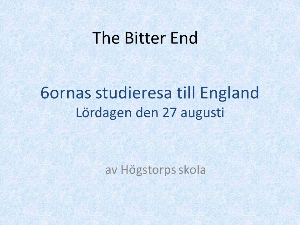 The Bitter End av Högstorps skola 6ornas studieresa till England Lördagen den 27 augusti