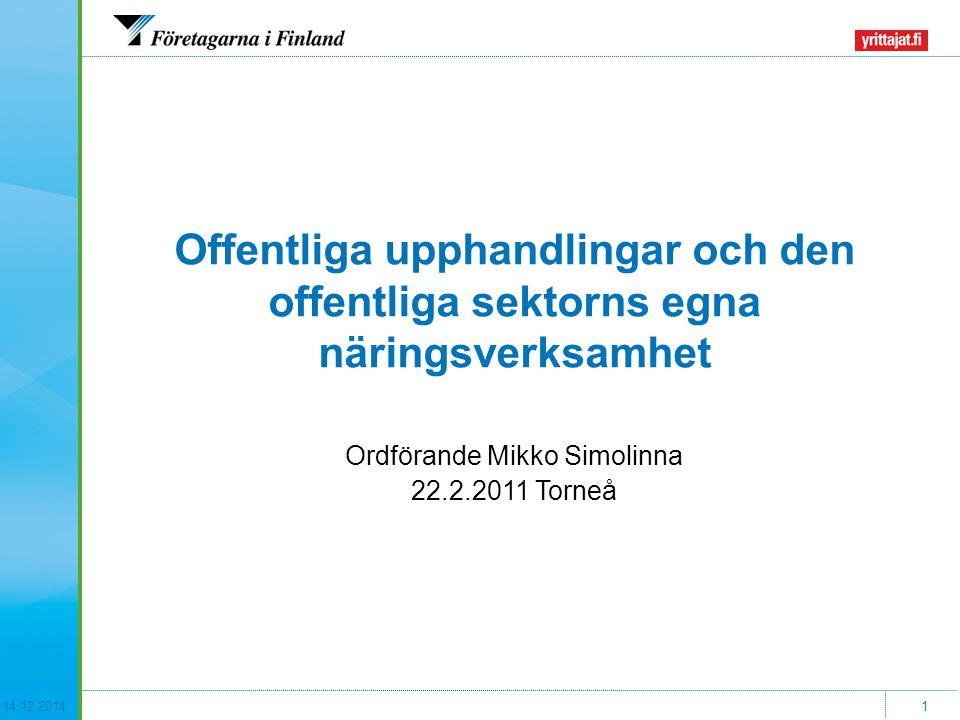 14.12.20141 Offentliga upphandlingar och den offentliga sektorns egna näringsverksamhet Ordförande Mikko Simolinna 22.2.2011 Torneå