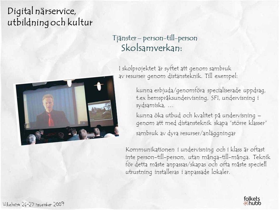 Vilhelmina 26-27 november 2009 Digital närservice, utbildning och kultur Tjänster – person-till-person Skolsamverkan: I skolprojektet är syftet att genom sambruk av resurser genom distansteknik.