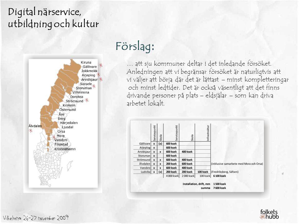 Vilhelmina 26-27 november 2009 Digital närservice, utbildning och kultur Förslag : … att sju kommuner deltar i det inledande försöket.