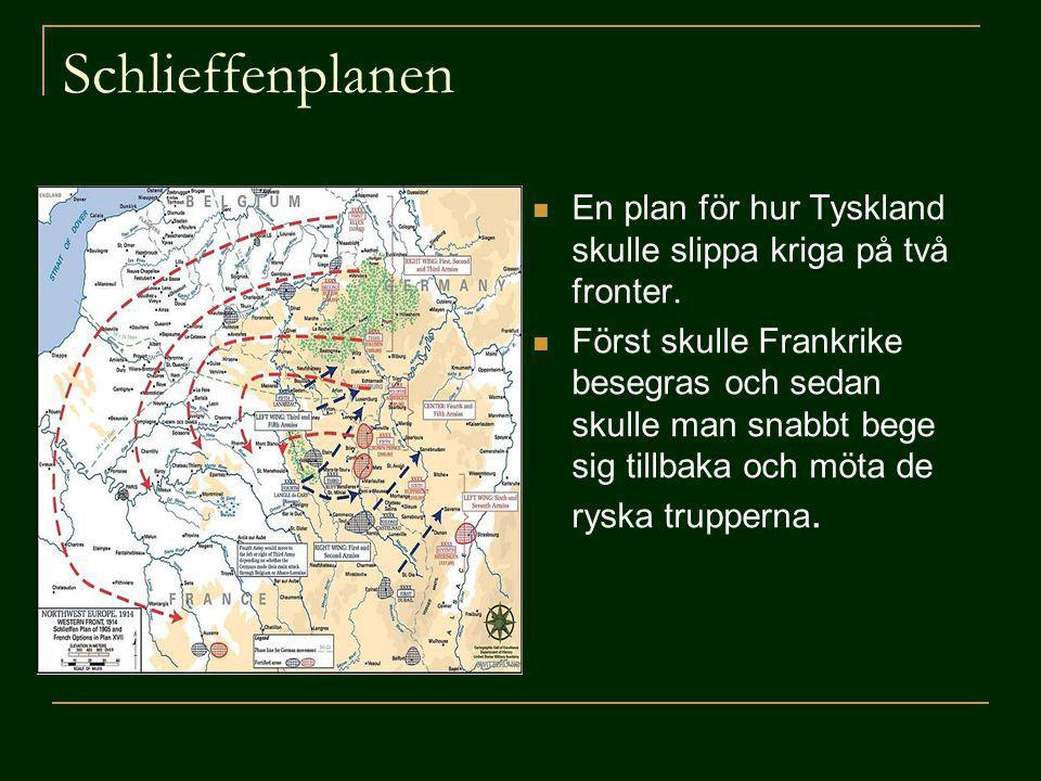 Schlieffenplanen En plan för hur Tyskland skulle slippa kriga på två fronter. Först skulle Frankrike besegras och sedan skulle man snabbt bege sig til