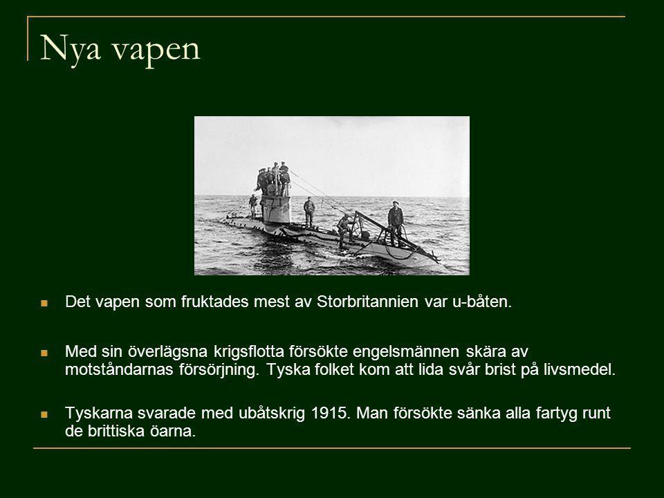 Nya vapen Det vapen som fruktades mest av Storbritannien var u-båten. Med sin överlägsna krigsflotta försökte engelsmännen skära av motståndarnas förs