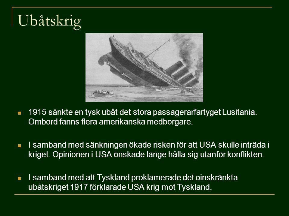 Ubåtskrig 1915 sänkte en tysk ubåt det stora passagerarfartyget Lusitania. Ombord fanns flera amerikanska medborgare. I samband med sänkningen ökade r