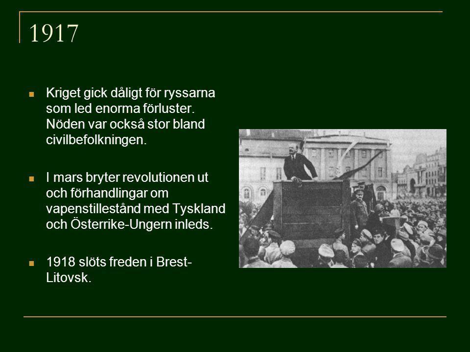 1917 Kriget gick dåligt för ryssarna som led enorma förluster. Nöden var också stor bland civilbefolkningen. I mars bryter revolutionen ut och förhand