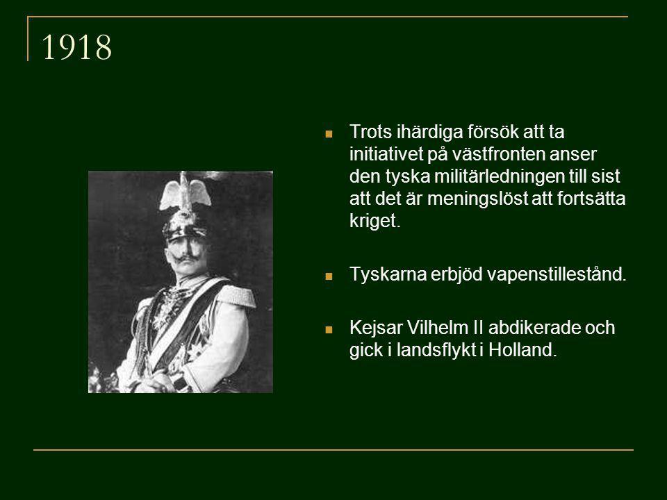 1918 Trots ihärdiga försök att ta initiativet på västfronten anser den tyska militärledningen till sist att det är meningslöst att fortsätta kriget. T