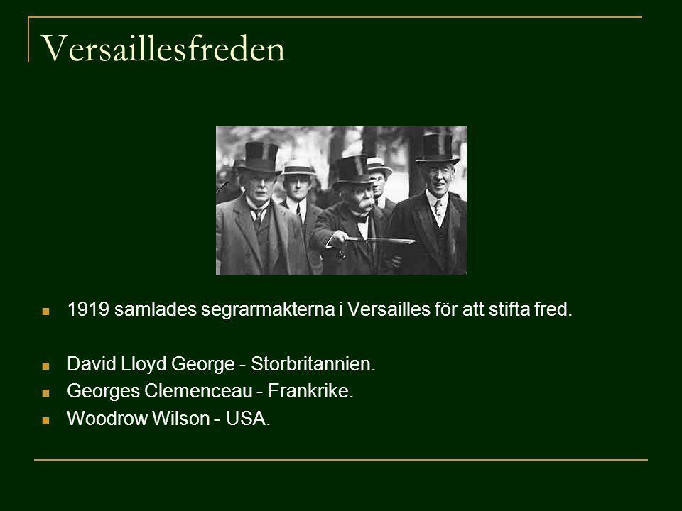 Versaillesfreden 1919 samlades segrarmakterna i Versailles för att stifta fred. David Lloyd George - Storbritannien. Georges Clemenceau - Frankrike. W