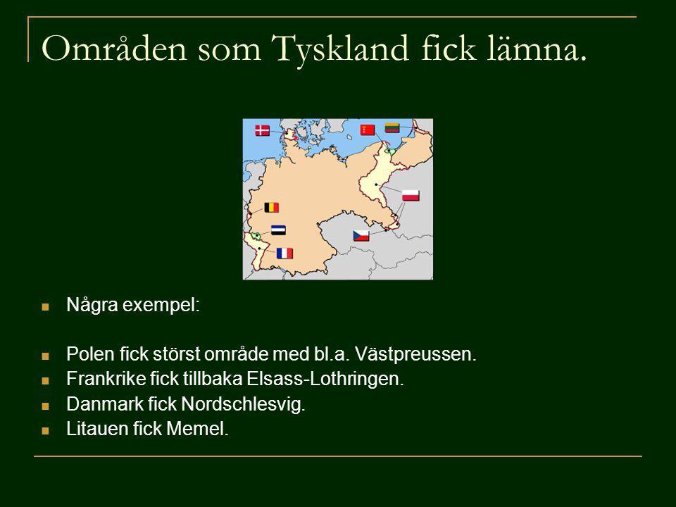 Områden som Tyskland fick lämna. Några exempel: Polen fick störst område med bl.a. Västpreussen. Frankrike fick tillbaka Elsass-Lothringen. Danmark fi