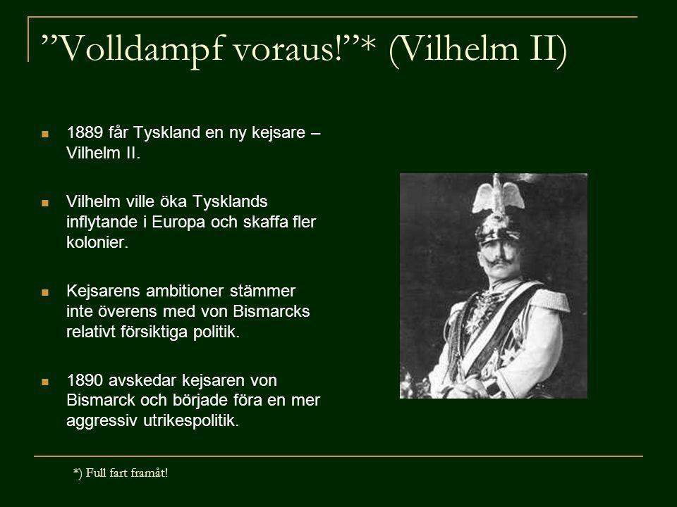 """""""Volldampf voraus!""""* (Vilhelm II) 1889 får Tyskland en ny kejsare – Vilhelm II. Vilhelm ville öka Tysklands inflytande i Europa och skaffa fler koloni"""