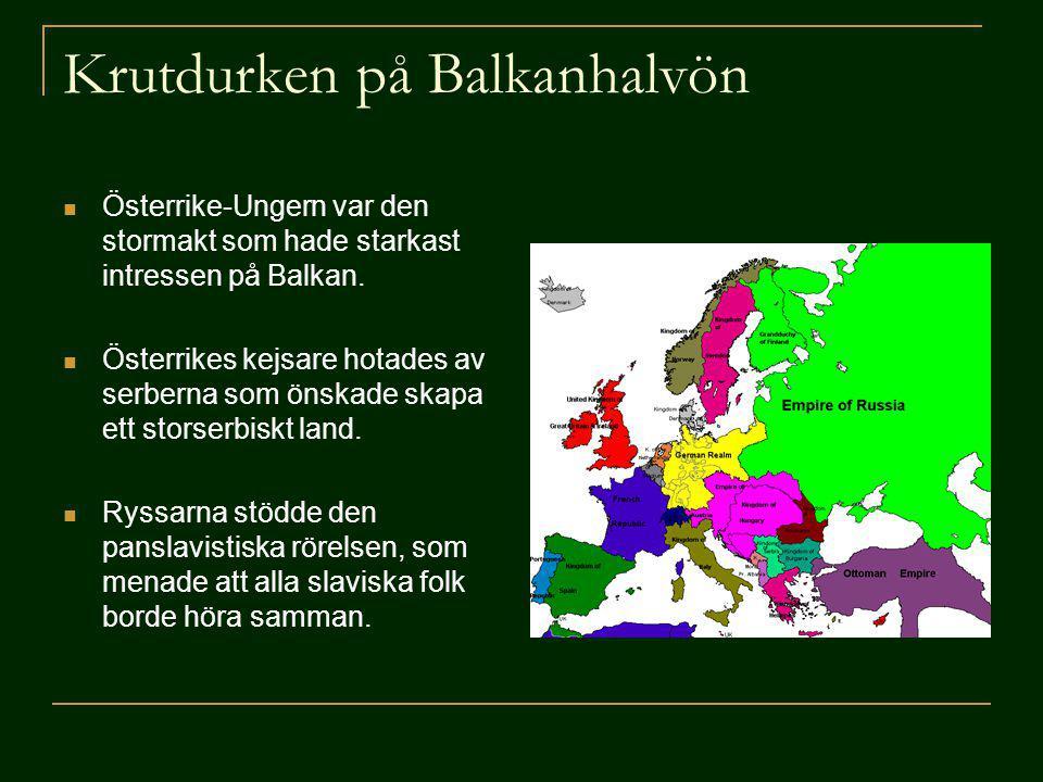 Krutdurken på Balkanhalvön Österrike-Ungern var den stormakt som hade starkast intressen på Balkan. Österrikes kejsare hotades av serberna som önskade