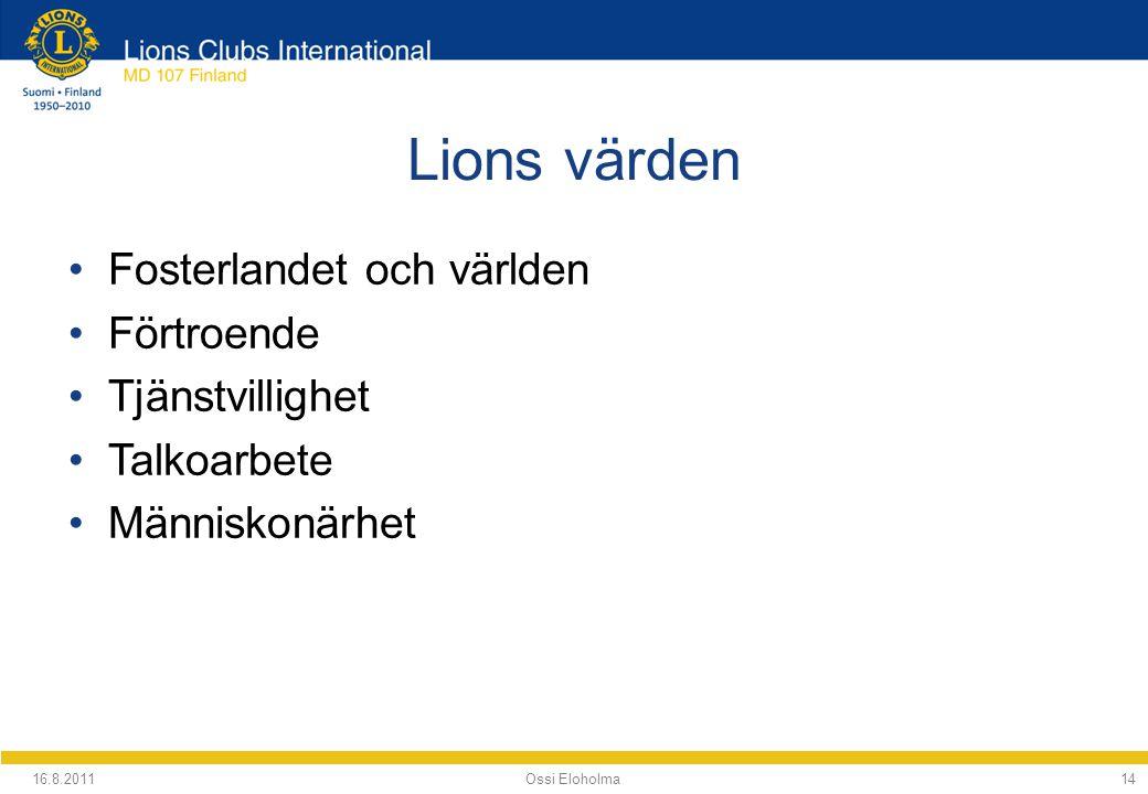 Lions värden Fosterlandet och världen Förtroende Tjänstvillighet Talkoarbete Människonärhet 16.8.2011 Ossi Eloholma14