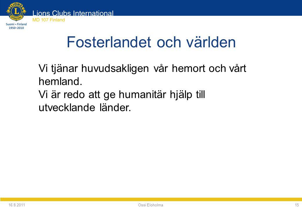 Fosterlandet och världen 16.8.2011 Ossi Eloholma15 Vi tjänar huvudsakligen vår hemort och vårt hemland.