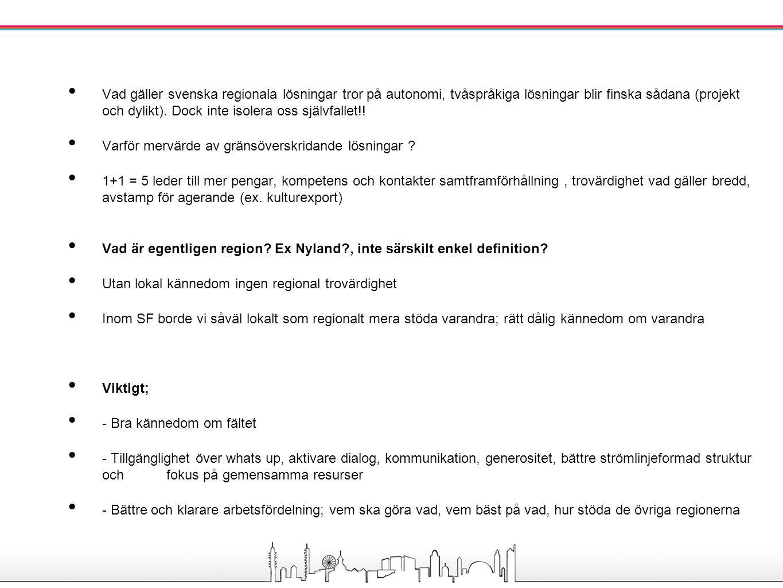 Vad gäller svenska regionala lösningar tror på autonomi, tvåspråkiga lösningar blir finska sådana (projekt och dylikt). Dock inte isolera oss självfal
