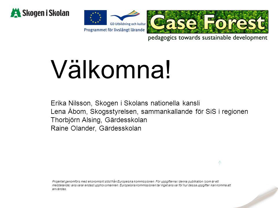 Välkomna! Erika Nilsson, Skogen i Skolans nationella kansli Lena Åbom, Skogsstyrelsen, sammankallande för SiS i regionen Thorbjörn Alsing, Gärdesskola
