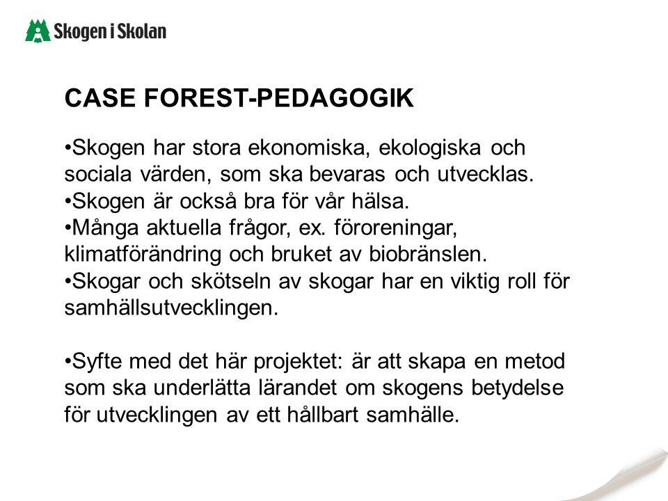 CASE FOREST-PEDAGOGIK Skogen har stora ekonomiska, ekologiska och sociala värden, som ska bevaras och utvecklas. Skogen är också bra för vår hälsa. Må