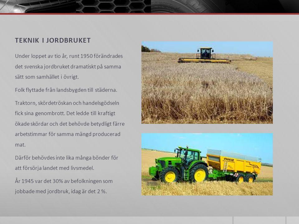 TEKNIK I JORDBRUKET Under loppet av tio år, runt 1950 förändrades det svenska jordbruket dramatiskt på samma sätt som samhället i övrigt. Folk flyttad