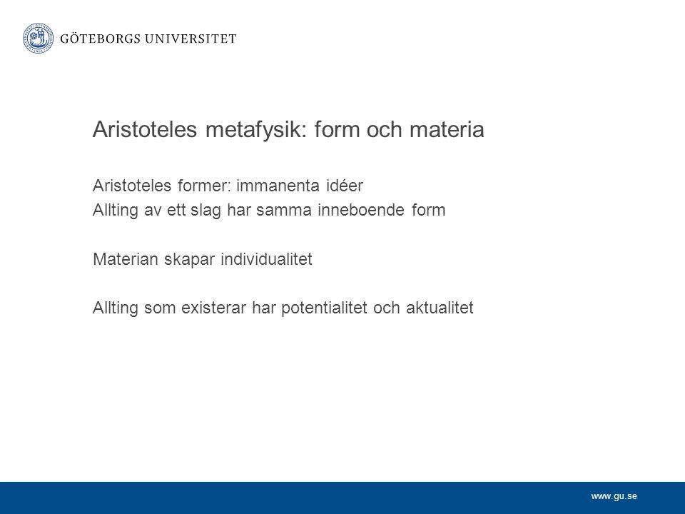 www.gu.se Aristoteles metafysik: form och materia Aristoteles former: immanenta idéer Allting av ett slag har samma inneboende form Materian skapar in