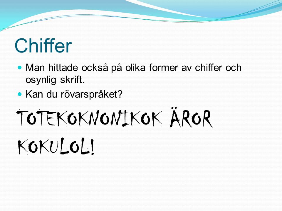 Chiffer Man hittade också på olika former av chiffer och osynlig skrift. Kan du rövarspråket? TOTEKOKNONIKOK ÄROR KOKULOL!
