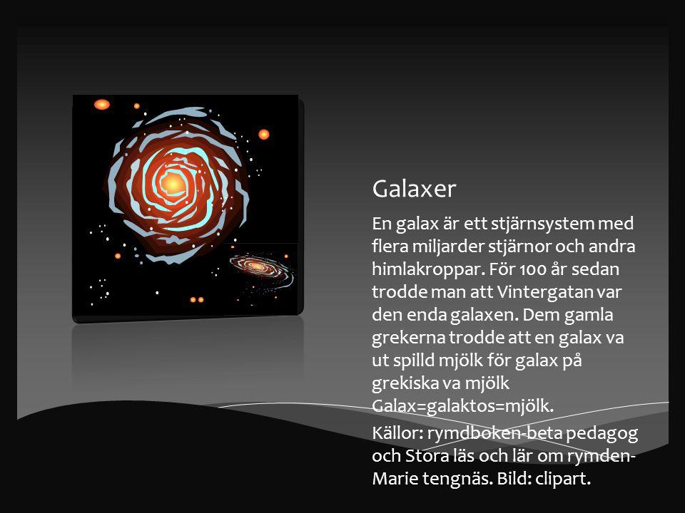 Galaxer En galax är ett stjärnsystem med flera miljarder stjärnor och andra himlakroppar.