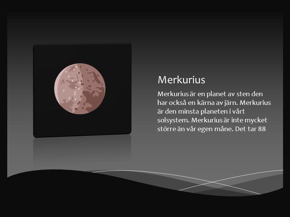Merkurius Merkurius är en planet av sten den har också en kärna av järn.